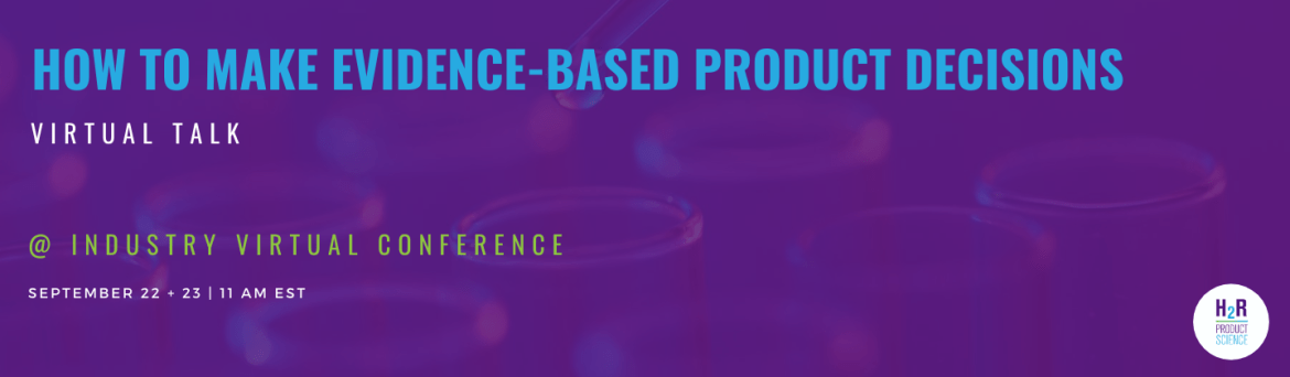 How to Make Evidence-Based Product Decisions INDUSTRY Virtual Conference Talk