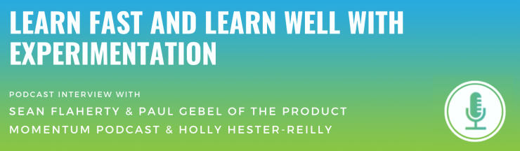 Learn Fast and Learn Well with Experimentation - The Product Momentum Podcast