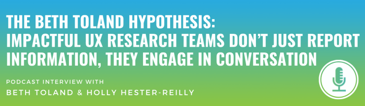 The Beth Toland Hypothesis: Impactful UX Research Teams Don't Just Report Information, They Engage in Conversation