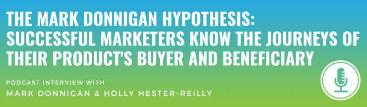 The Mark Donnigan Hypothesis: Successful Marketers Know the Journeys of Their Product's Buyer and Beneficiary