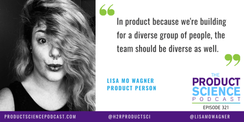 The Lisa Mo Wagner Hypothesis: Build a Diverse Team to Better Build for a Diverse Audience