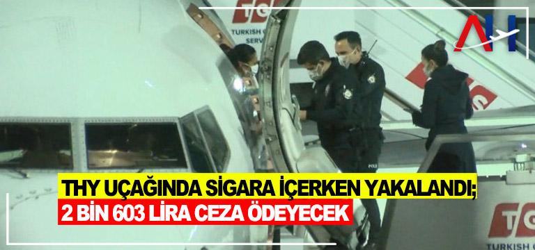 THY uçağında sigara içerken yakalandı; 2 bin 603 lira ceza ödeyecek