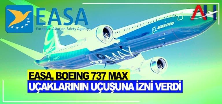 EASA, Boeing 737 Max uçaklarının uçuşuna izni verdi
