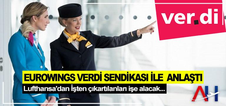 Eurowings Verdi sendikası ile  anlaştı. Lufthansa'dan İşten çıkartılanları işe alacak…