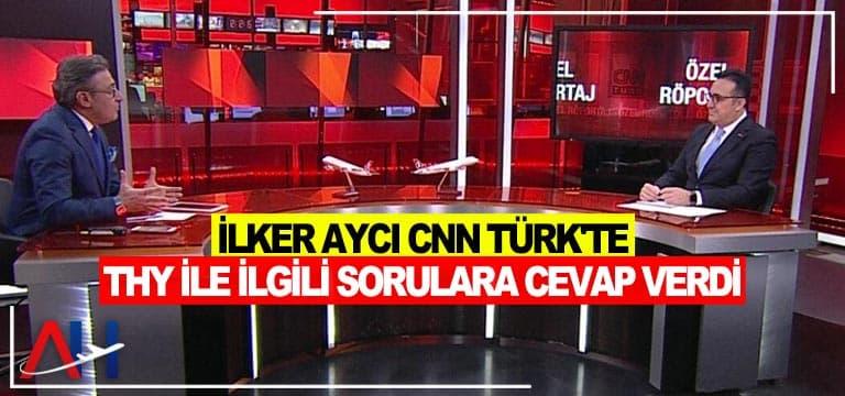 İlker Aycı CNN TÜRK'te THY ile ilgili sorulara cevap verdi