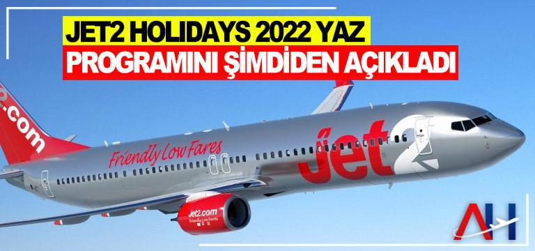 Jet2 Holidays 2022 yaz programını şimdiden açıkladı