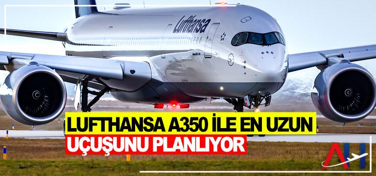 Lufthansa A350 ile En Uzun Uçuşunu Planlıyor