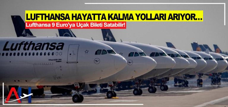 Lufthansa hayatta kalma yolları arıyor…