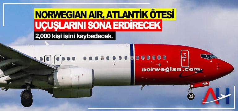 Norwegian Air'in ABD, İngiltere, Fransa ve İtalya'daki birimleri de kapatılacak