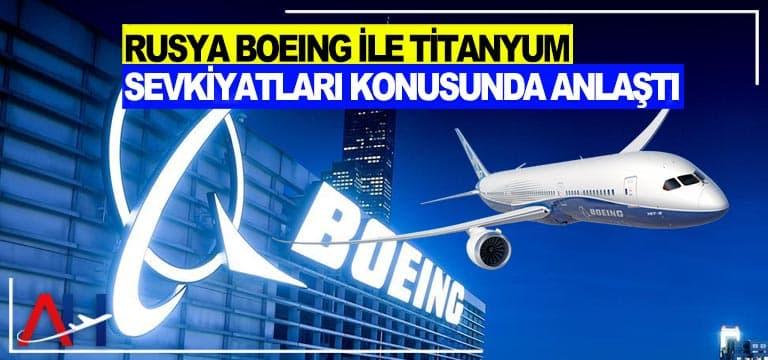 Rusya Boeing ile titanyum sevkiyatları konusunda anlaştı