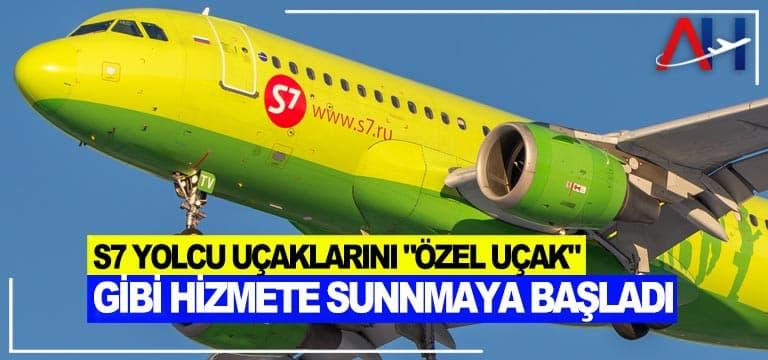 """S7 yolcu uçaklarını """"özel uçak"""" gibi hizmete sunnmaya başladı"""