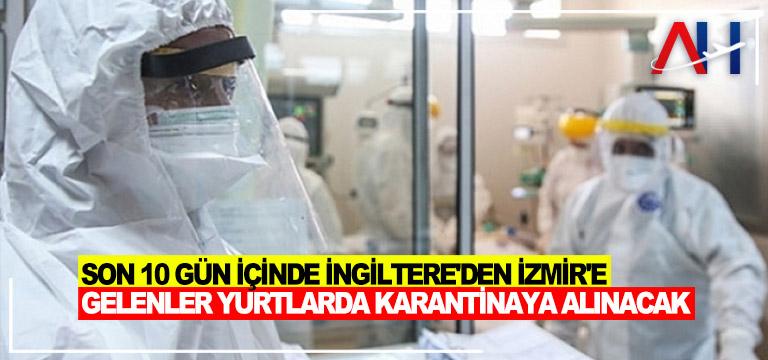 Son 10 gün içinde İngiltere'den İzmir'e gelenler yurtlarda karantinaya alınacak