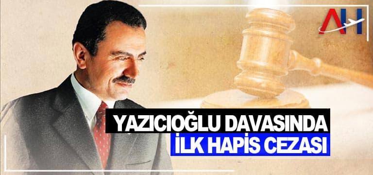 Yazıcıoğlu davasında ilk hapis cezası