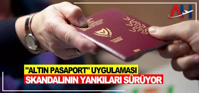 """""""Altın Pasaport"""" uygulaması skandalının yankıları sürüyor"""