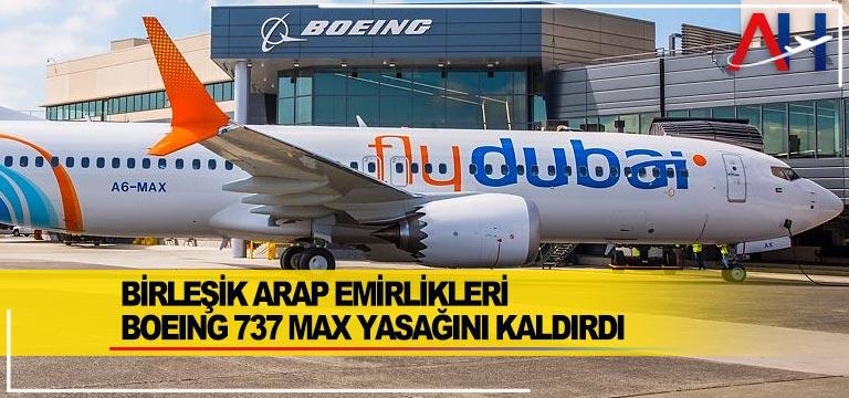 Birleşik Arap Emirlikleri Boeing 737 MAX Yasağını Kaldırdı