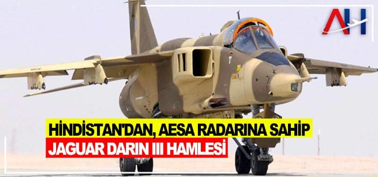 Hindistan'dan, AESA radarına sahip Jaguar Darin III hamlesi