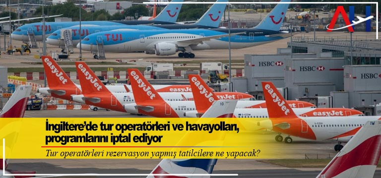 İngiltere'de tur operatörleri ve havayolları, programlarını iptal ediyor