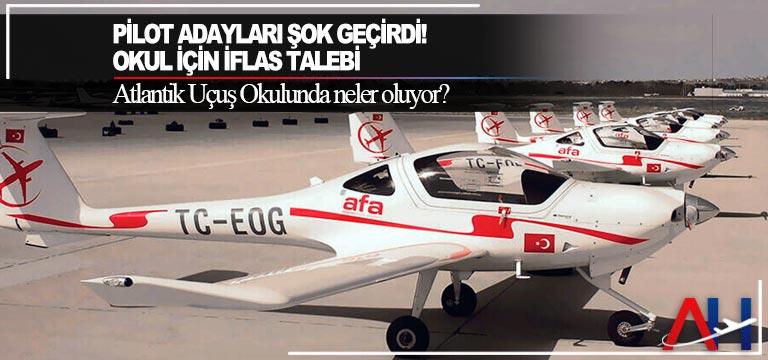 Pilot adayları şok geçirdi! Okul için iflas talebi. Atlantik Uçuş Okulunda neler oluyor?