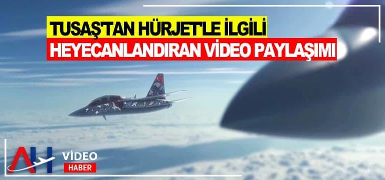 TUSAŞ'tan HÜRJET'le ilgili heyecanlandıranvideo paylaşımı