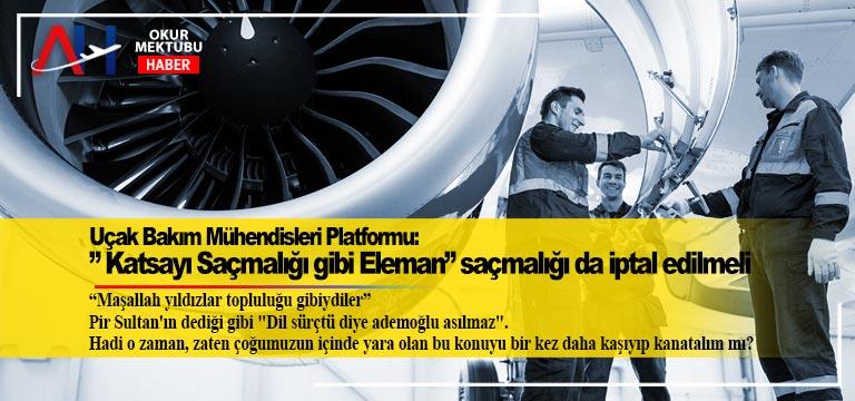 """Uçak Bakım Mühendisleri Platformu: """" Katsayı Saçmalığı gibi Eleman"""" saçmalığı da iptal edilmeli"""