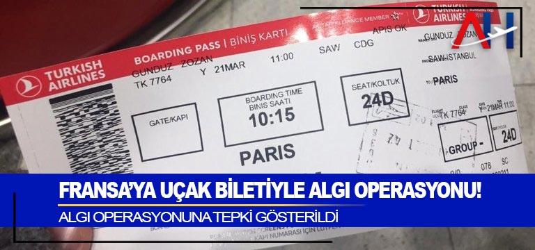 Fransa'ya uçak biletiyle algı operasyonu!