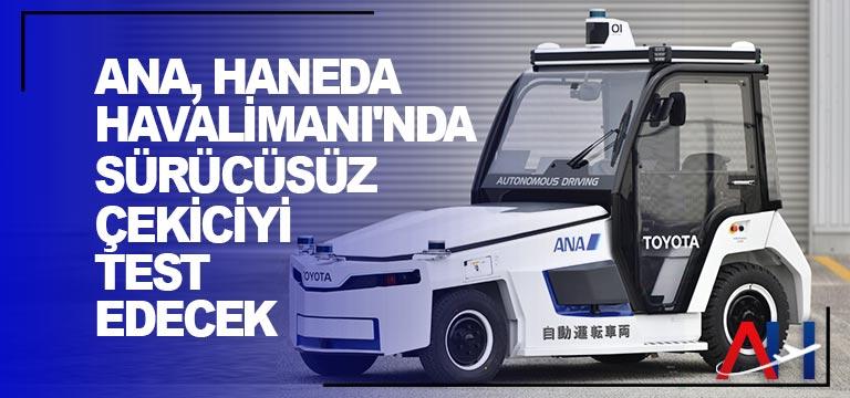 ANA, Haneda Havalimanı'nda sürücüsüz çekiciyi test edecek