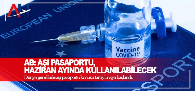 AB: Aşı pasaportu, Haziran ayında kullanılabilecek