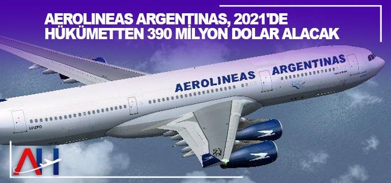 Aerolineas Argentinas, 2021'de Hükümetten 390 Milyon Dolar Alacak