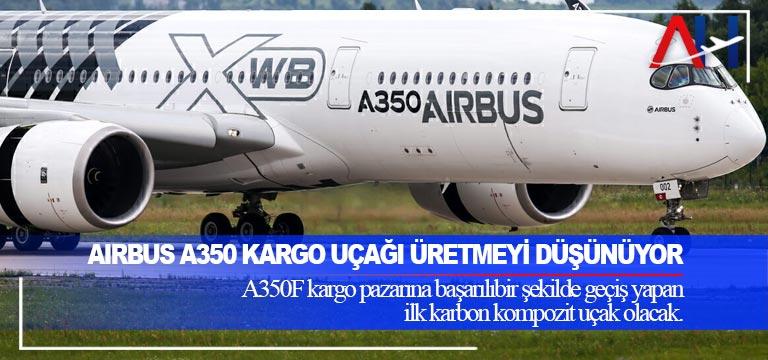 Airbus A350 kargo uçağı üretmeyi düşünüyor