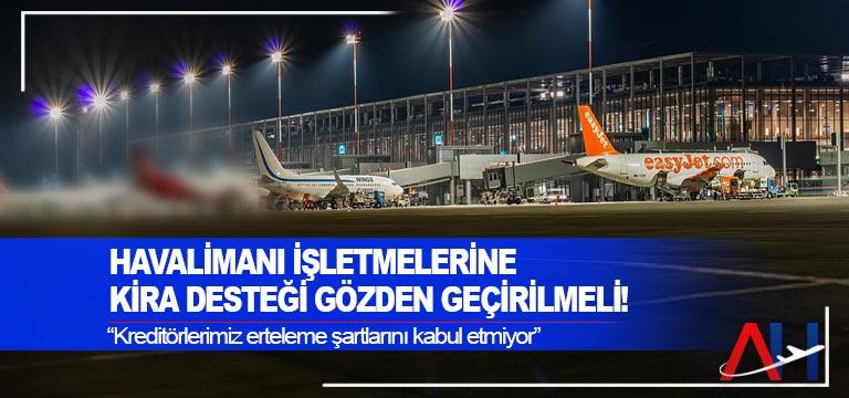 Havalimanı işletmelerine kira desteği gözden geçirilmeli!