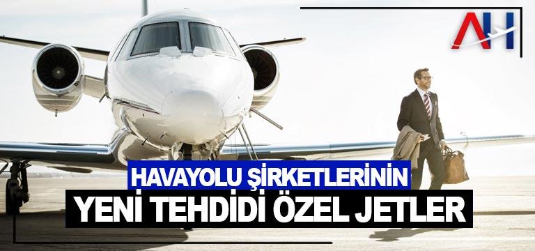Havayolu şirketlerinin yeni tehdidi özel jetler