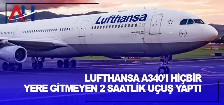 Lufthansa A340'ı hiçbir yere gitmeyen 2 saatlik uçuş yaptı