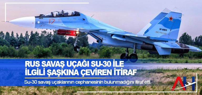Rus savaş uçağı Su-30 ile ilgili şaşkına çeviren itiraf