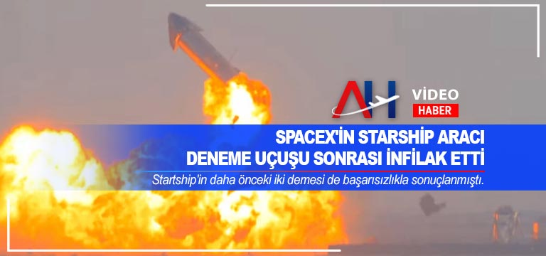 SpaceX'in Starship aracı deneme uçuşu sonrası infilak etti