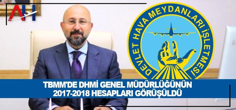 TBMM'de DHMİ Genel Müdürlüğünün 2017-2018 hesapları görüşüldü