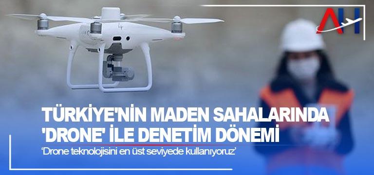 Türkiye'nin maden sahalarında 'drone' ile denetim dönemi