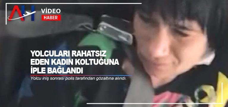 Yolcuları rahatsız eden kadın koltuğuna iple bağlandı