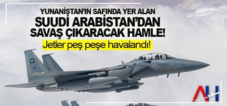 Yunanistan'ın safında yer alan Suudi Arabistan'dan savaş çıkaracak hamle!
