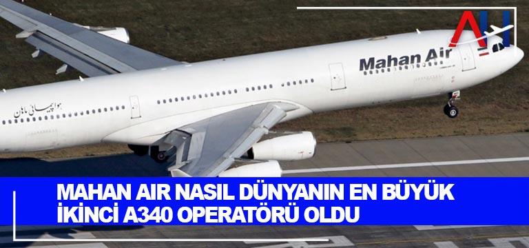 Mahan Air nasıl dünyanın en büyük ikinci A340 operatörü oldu