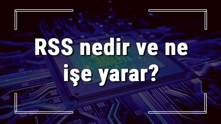 RSS nedir ve ne işe yarar? RSS akışı kullanımı hakkında bilgi