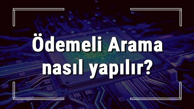 Ödemeli Arama nasıl yapılır? (Turkcell, Vodafone Ve Türk Telekom)