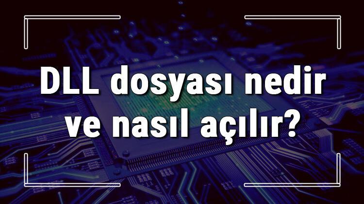 DLL dosyası nedir ve nasıl açılır? DLL dosyası açma işlemi ve program önerisi