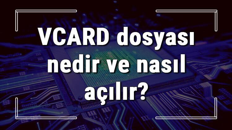 VCARD dosyası nedir ve nasıl açılır? VCARD dosyası açma işlemi ve program önerisi