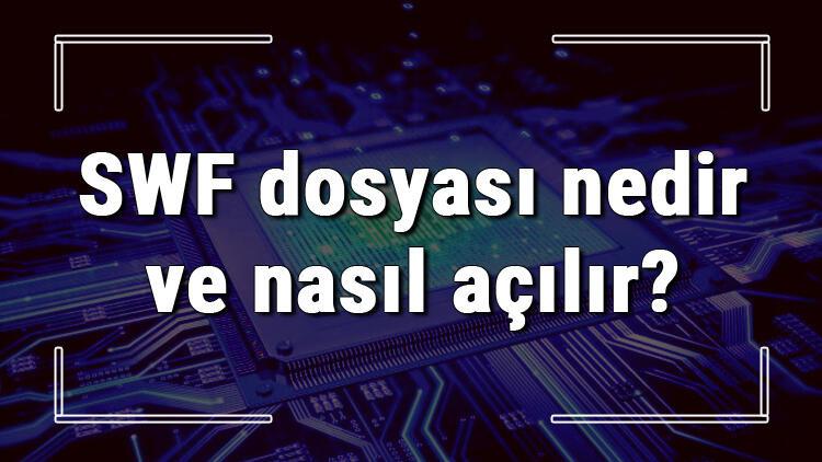 SWF dosyası nedir ve nasıl açılır? SWF dosyası açma işlemi ve program önerisi