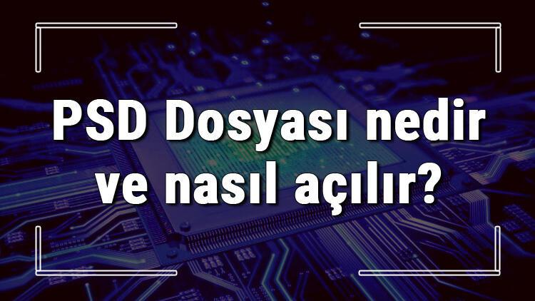 PSD Dosyası nedir ve nasıl açılır? PSD dosyası açma işlemi ve program önerisi