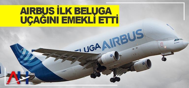 Airbus İlk Beluga Uçağını Emekli Etti