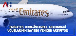Emirates, Dubai-İstanbul Arasındaki Uçuşlarının Sayısını Yeniden Artırıyor