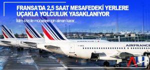 Fransa'da 2,5 saat mesafedeki yerlere uçakla yolculuk yasaklanıyor