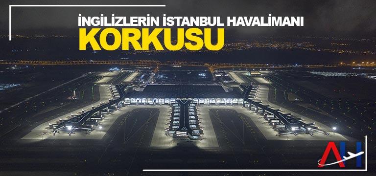İngilizlerin İstanbul Havalimanı korkusu