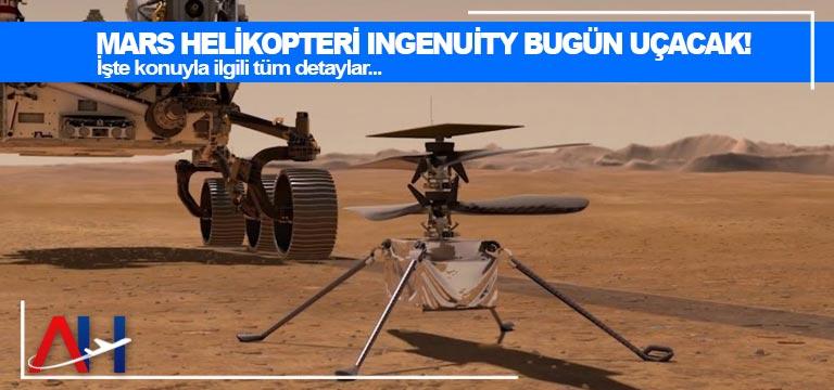 Mars helikopteri Ingenuity bugün uçacak!